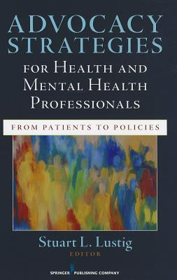 Advocacy Strategies for Health and Mental Health Professionals By Lustig, Stuart (EDT)