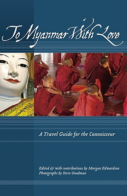 To Myanmar With Love By Edwardson, Morgan (EDT)/ Goodman, Steve (PHT)